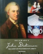 Delaware's John Dickinson: The Constant Watchman of Liberty