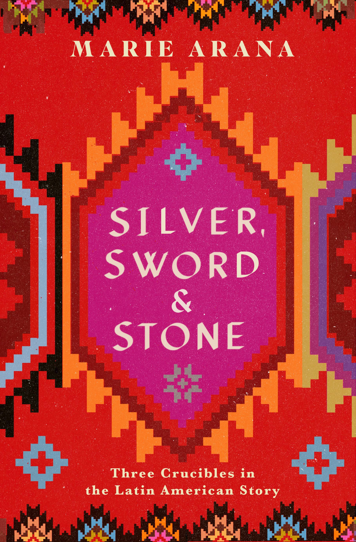Silver, Sword and Stone | Marie Arana