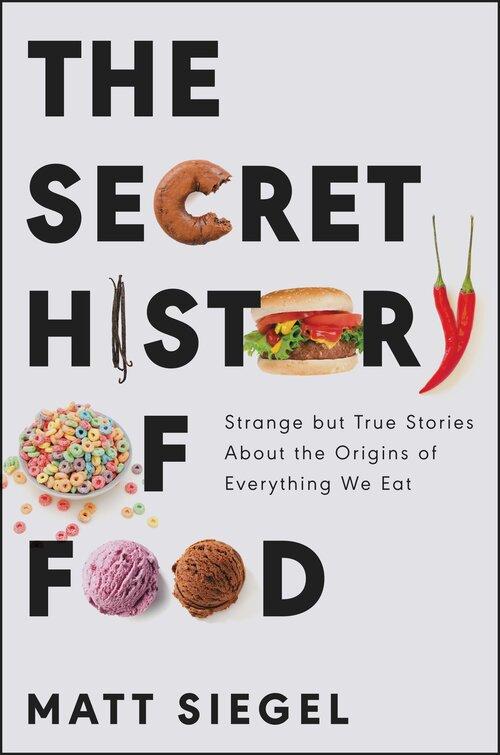 The Secret History of Food | Matt Siegel