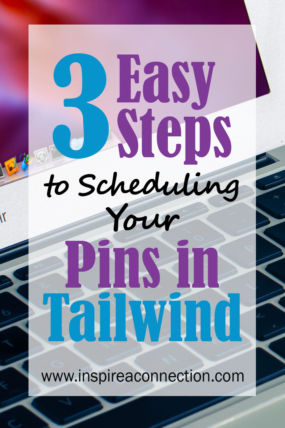 3 Easy Steps to Scheduling Your Pins in Tailwind - You will love using this pin scheduler!  #tailwind #bloggingtips #pintereststrategies