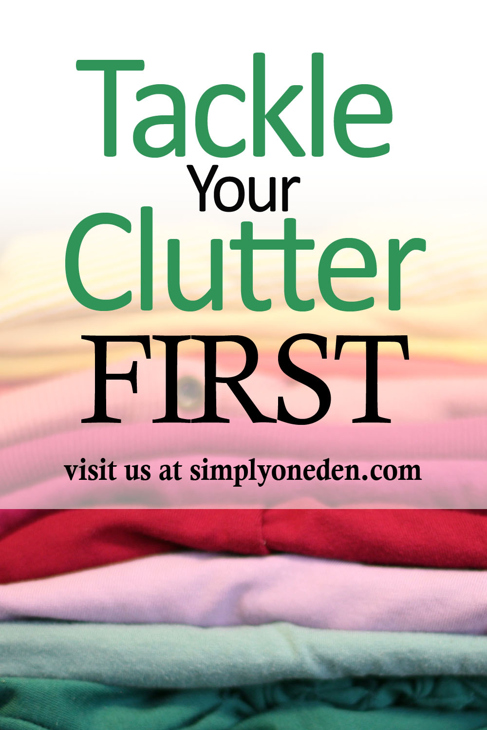 Tackle Your Clutter First