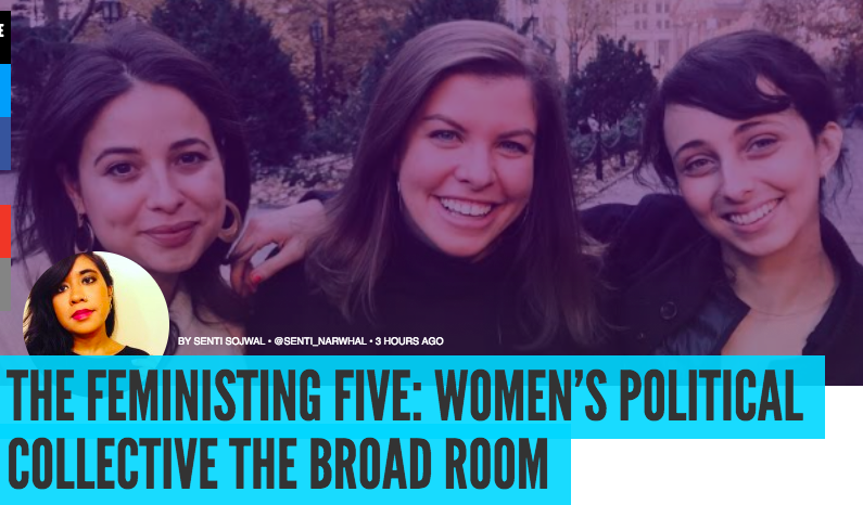 - Feministing:The Feministing Five: Women's Political Collective The Broad Room. 12.5.17