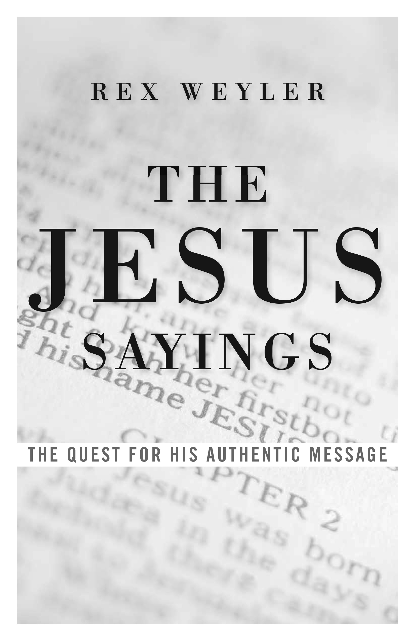 The Jesus Sayings: The Quest for His Authentic Message - Who was the historical Yeshua, and how did his story become the