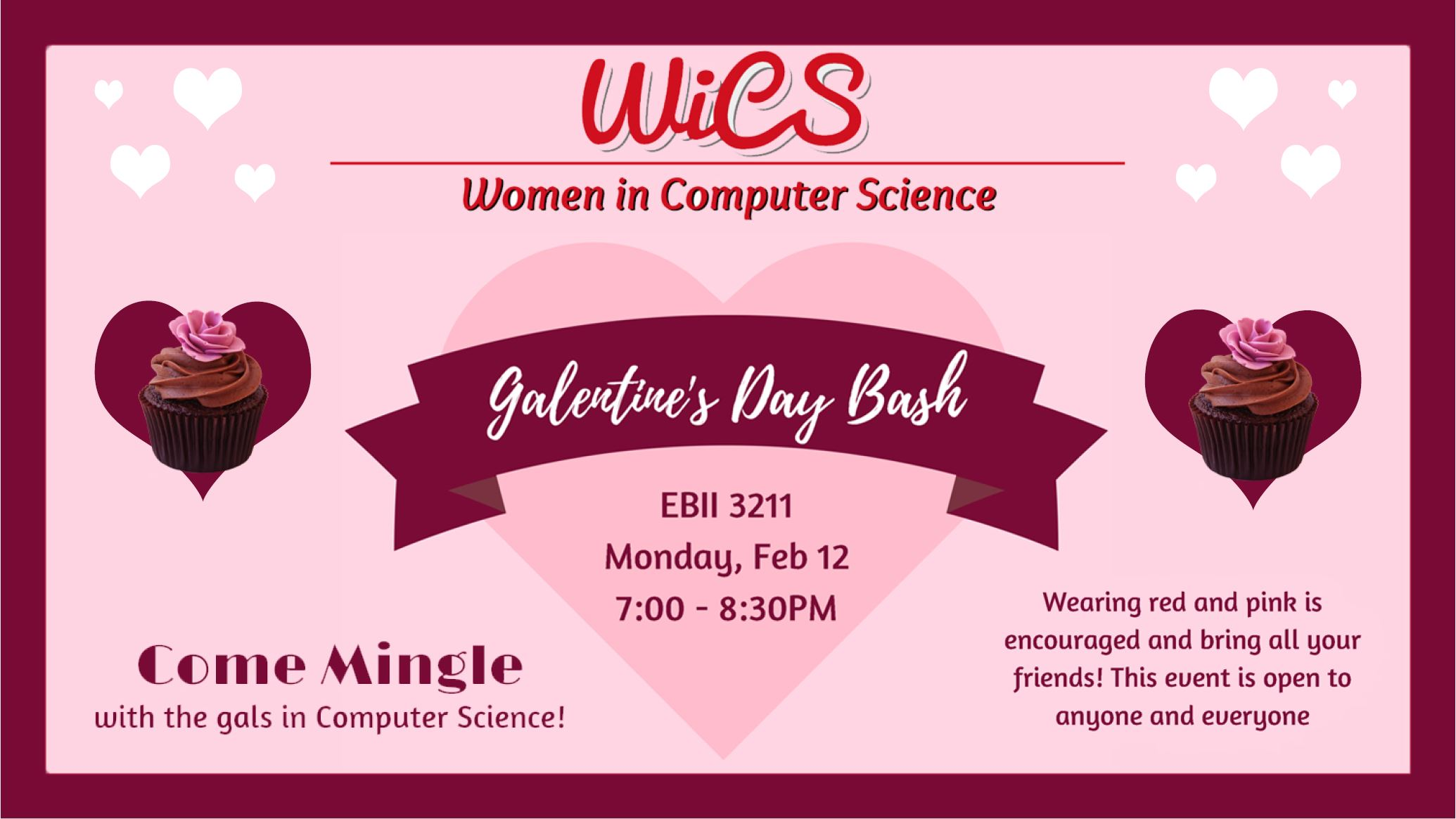 Come mingle with the gals in Computer Science! Wearing red and pink is encouraged and bring all your friends! This event is open to anyone and everyone :)