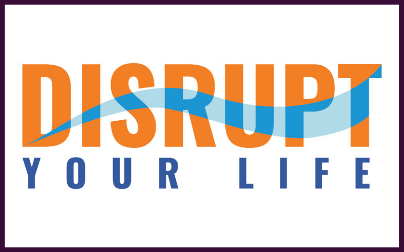 Disrupt Your Life.png