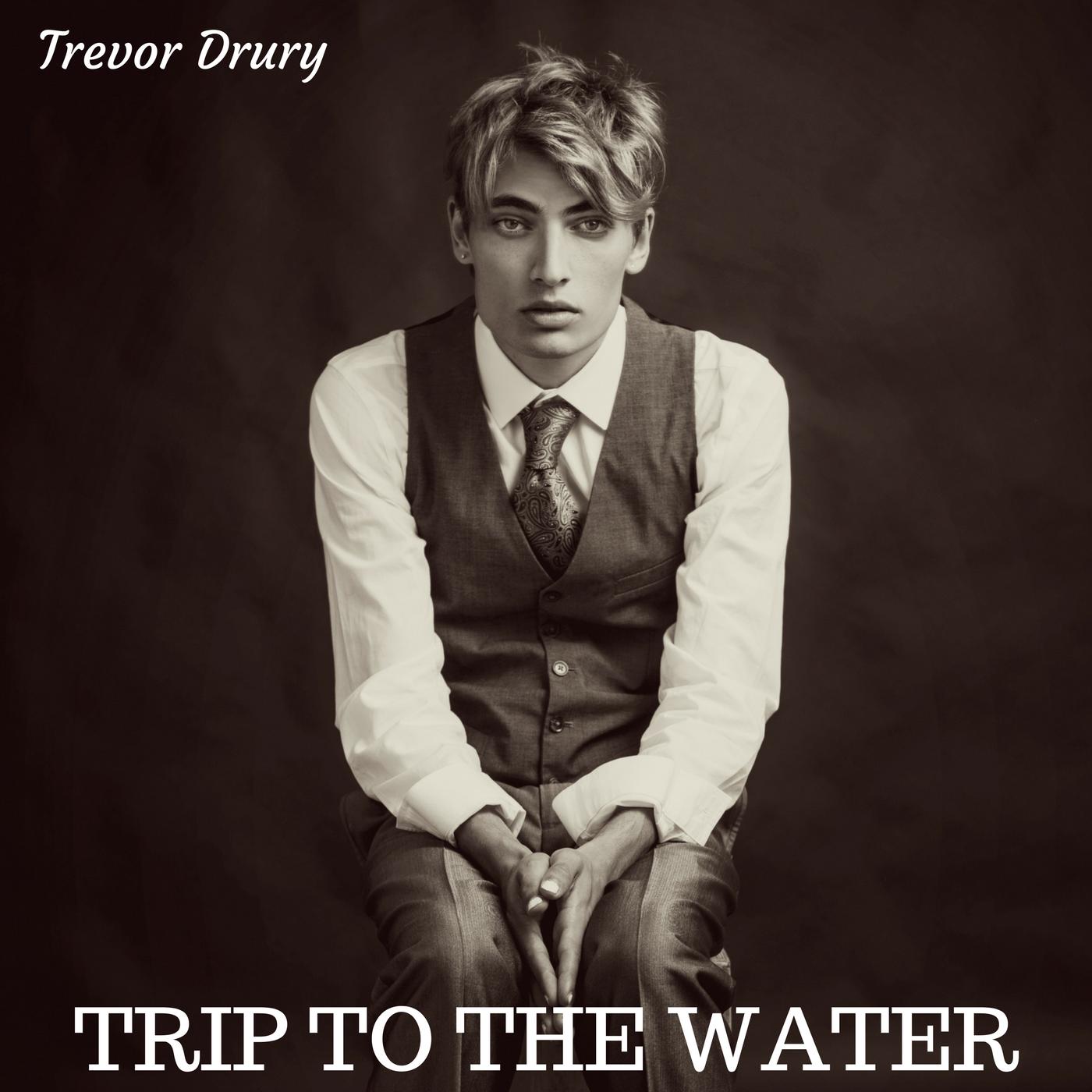 Trevor Drury, Trip to the Water