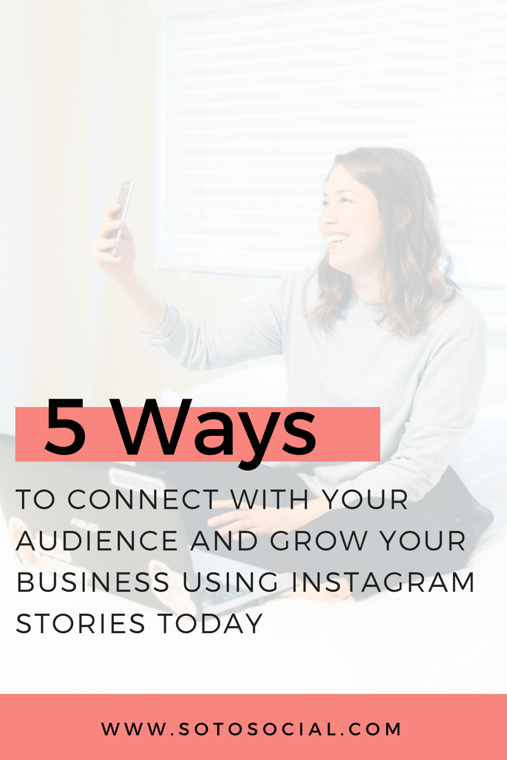 Learn the 5 best ways to use Instagram Stories to grow your business and connect with your dream customers today. | SotoSocial.com