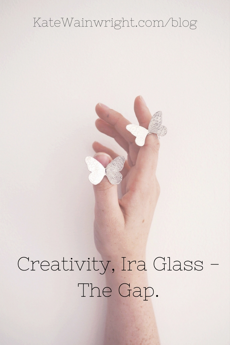 Creativity Ira Glass The Gap | Kate Wainwright Jewellery Blog | KateWainwright.com