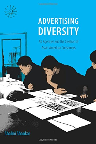 Advertising Diversity: Ad Agencies and the Creation of Asian American Consumers (Duke University Press, 2015)