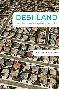 Desi Land: Teen Culture, Class, and Success in Silicon Valley (Duke University Press, 2008)