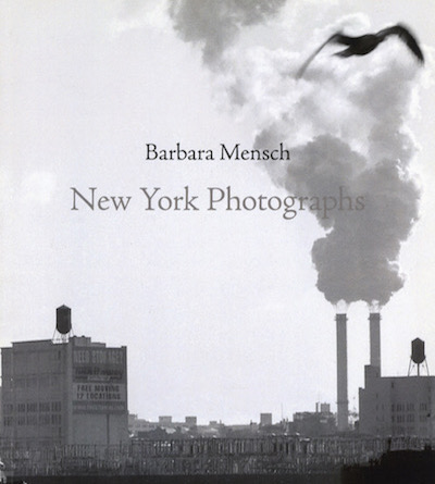 Barbara Mensch: New York Photographs  Published by Robert Anderson Gallery,  NYC 2012