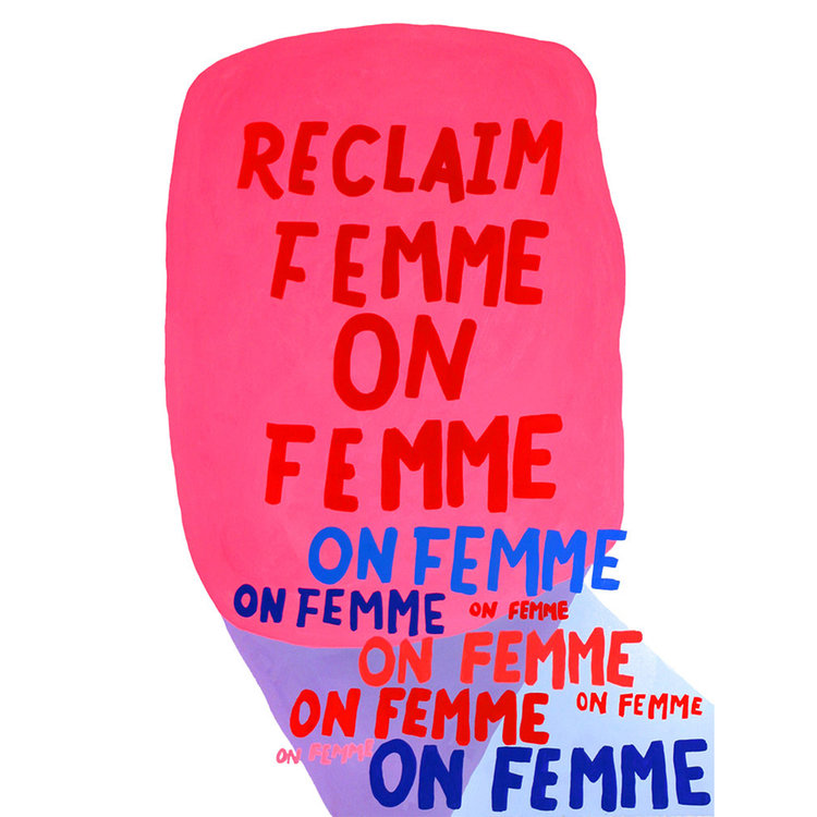 Reclaim Femme on Femme on Femme    22 x 30 in, 2016