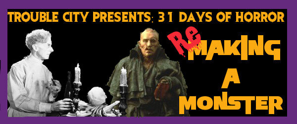 31 Days of Horror - (Re) Making a Monster.jpg