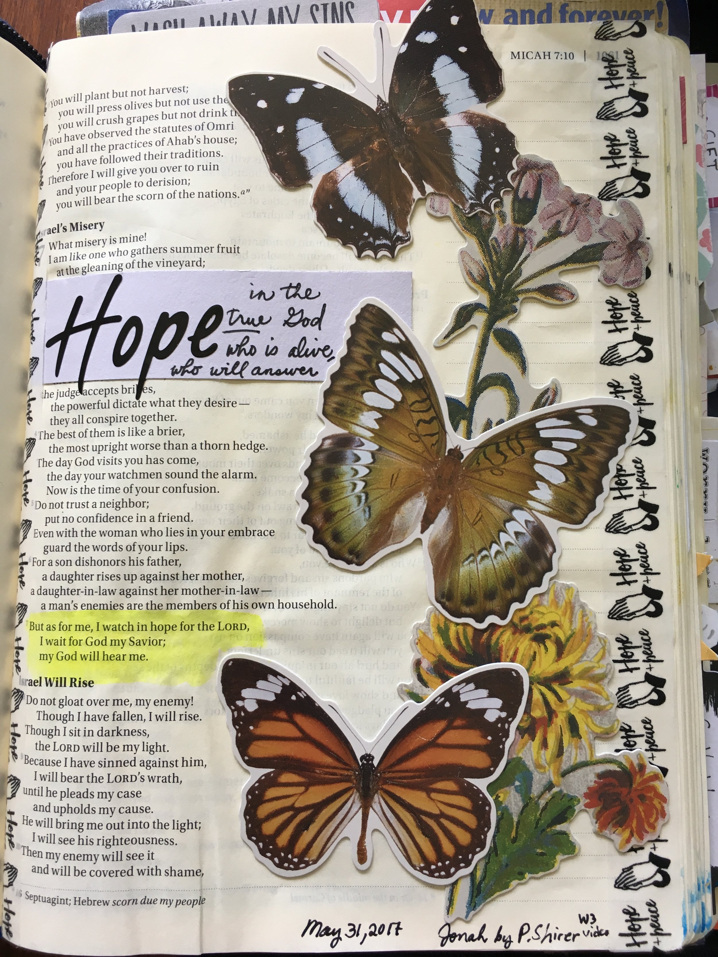 """Sierra Burden Micah 7:7  says, """"But as for me, I watch in hope for the Lord, I wait for God my Savior; my God will hear me."""" When I saw that this verse was about hope, I immediately thought of butterflies. I once trained for a 5K, and near the end of my practice runs, I would see little butterflies on the hillside. The butterflies were my hope that I could finish strong. I like translating that to my life in Bible Journaling. Waiting in hope for the Lord."""