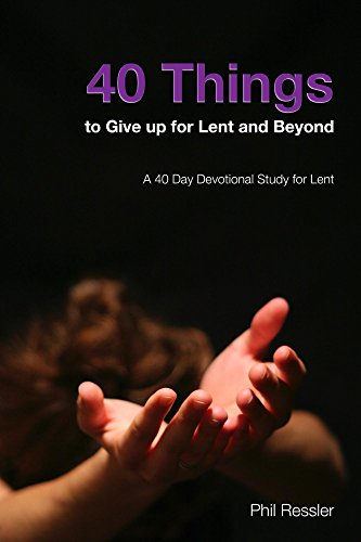40 Things to Give up for Lent- Phil Ressler