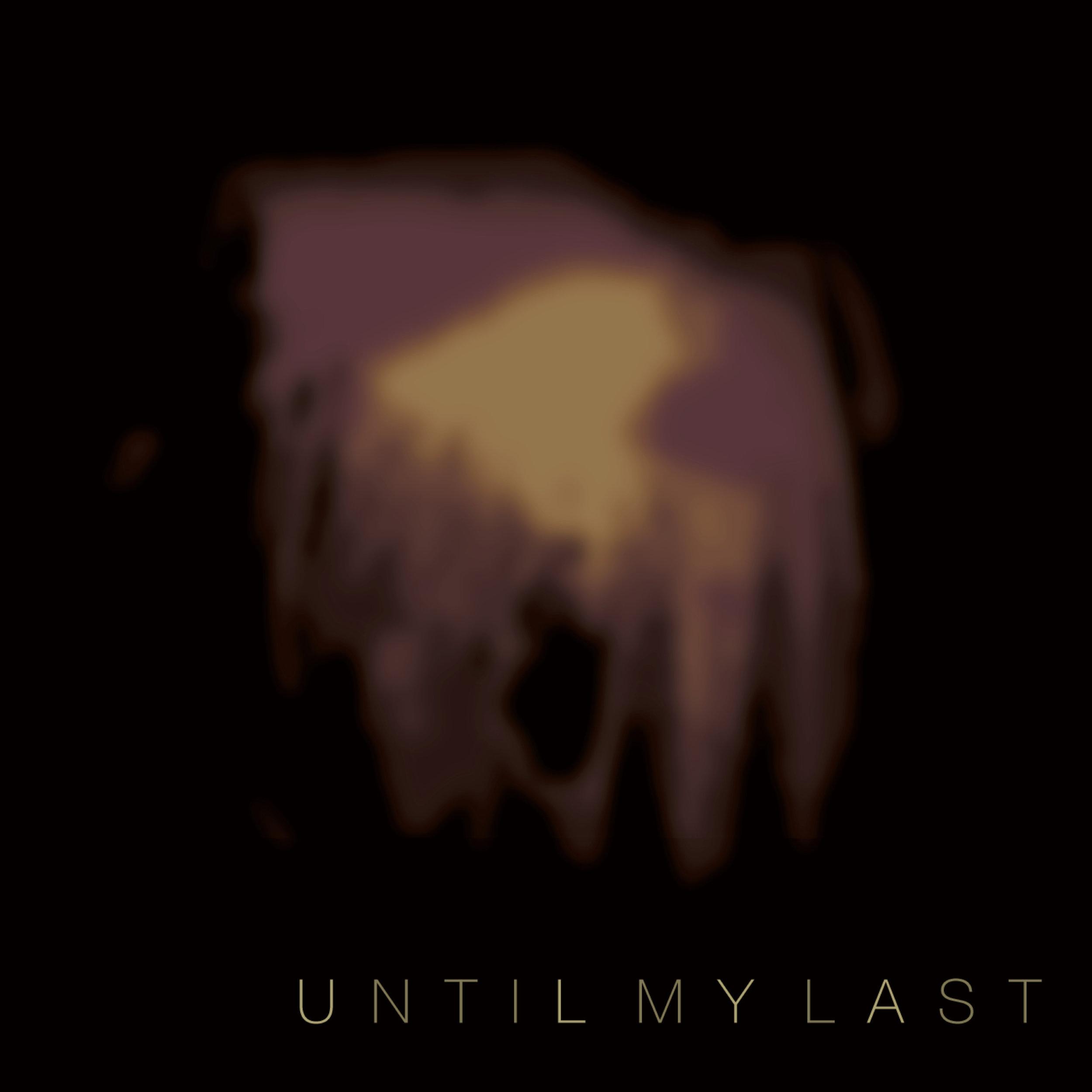 until my last.jpg