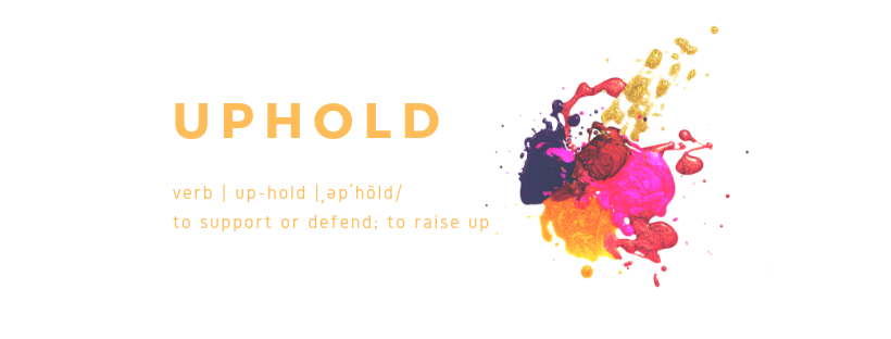 Uphold verb | up-hold |ˌəpˈhōld_ to support or defend; to raise up-2.png