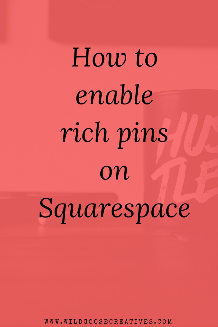 How To Enable Rich Pins On Squarespace in a few easy steps.