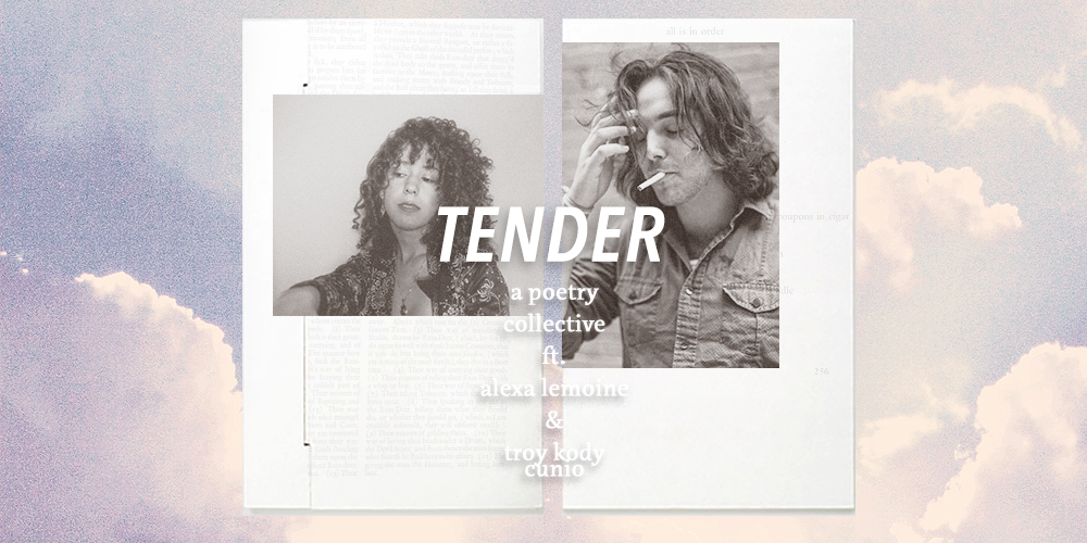 TENDER: a poetry collective ft. alexa lemoine and troy kody cunio  we are friends. we are poets. we are TENDER.      Alexa Lemoine is a multidisciplinary artist currently based in Orlando, Florida. Her poetry has appeared in both print and online literary magazines. She currently edits poetry for Burrow Press, and interns at Winter Tangerine. Adept at both photography in digital, 35mm, and 16mm videography, she recently embarked on a solo trip through Europe. The entire experience was documented on two 35mm film cameras. Her digital work aims to show people in their most authentic light, and her cameras have been to Iceland, the Dominican Republic, and elsewhere around the world. www.alexalemoine.com/  To book TENDER, please send inquires to lexlemoine@gmail.com or tkcpoetry@gmail.com.