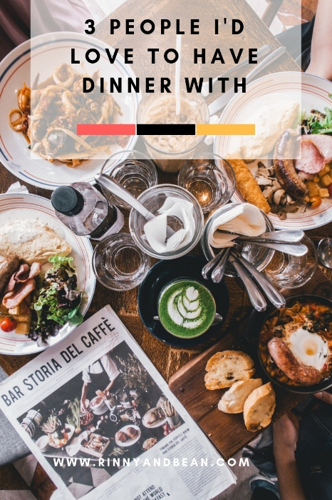 3 People I'd love to have dinner with | Bucket List | Food and Recipes