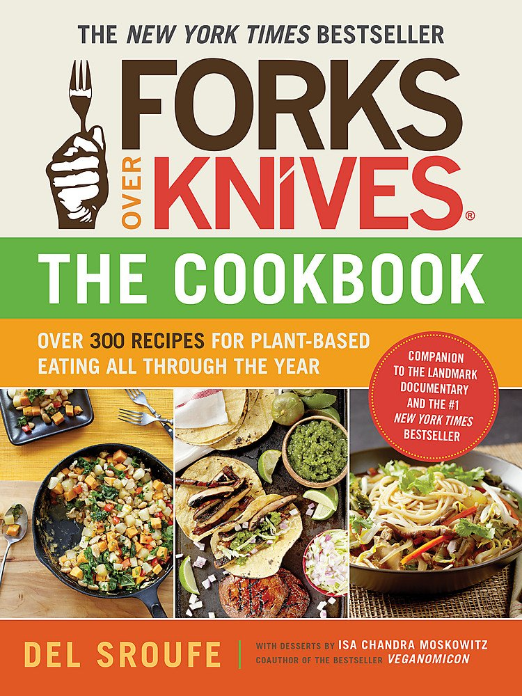 Forks Over Knives: The Cookbook  by Del Sroufe