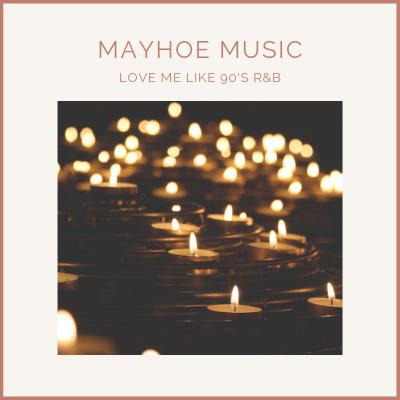 Mayhoe Music - Love Me Like 90's R&B.png