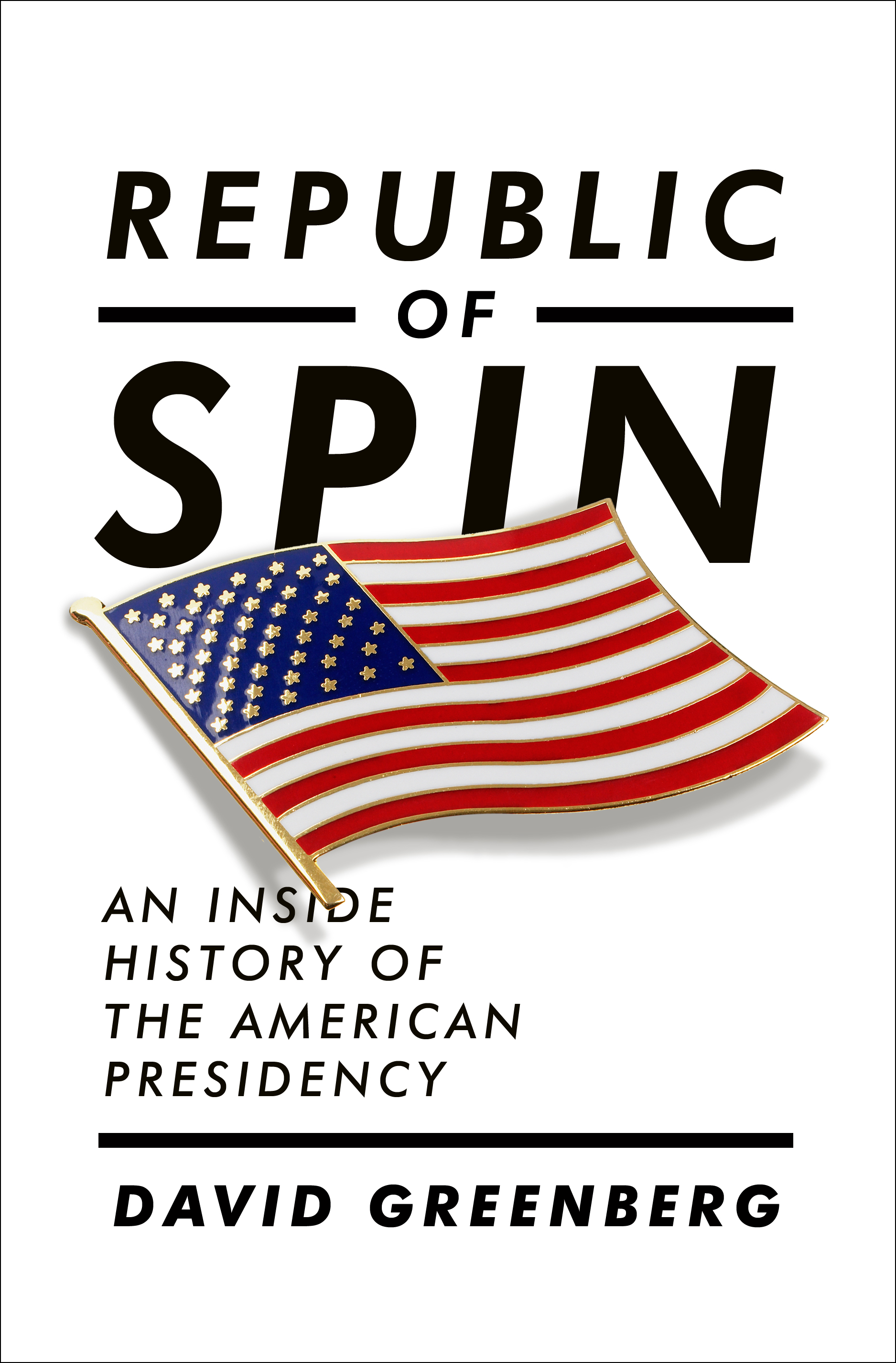 Republic of Spin  by David Greenberg  Winner of the Goldsmith Book Prize (2017) and the NCTE George Orwell Award for Distinguished Contribution to Honesty and Clarity in Public Language