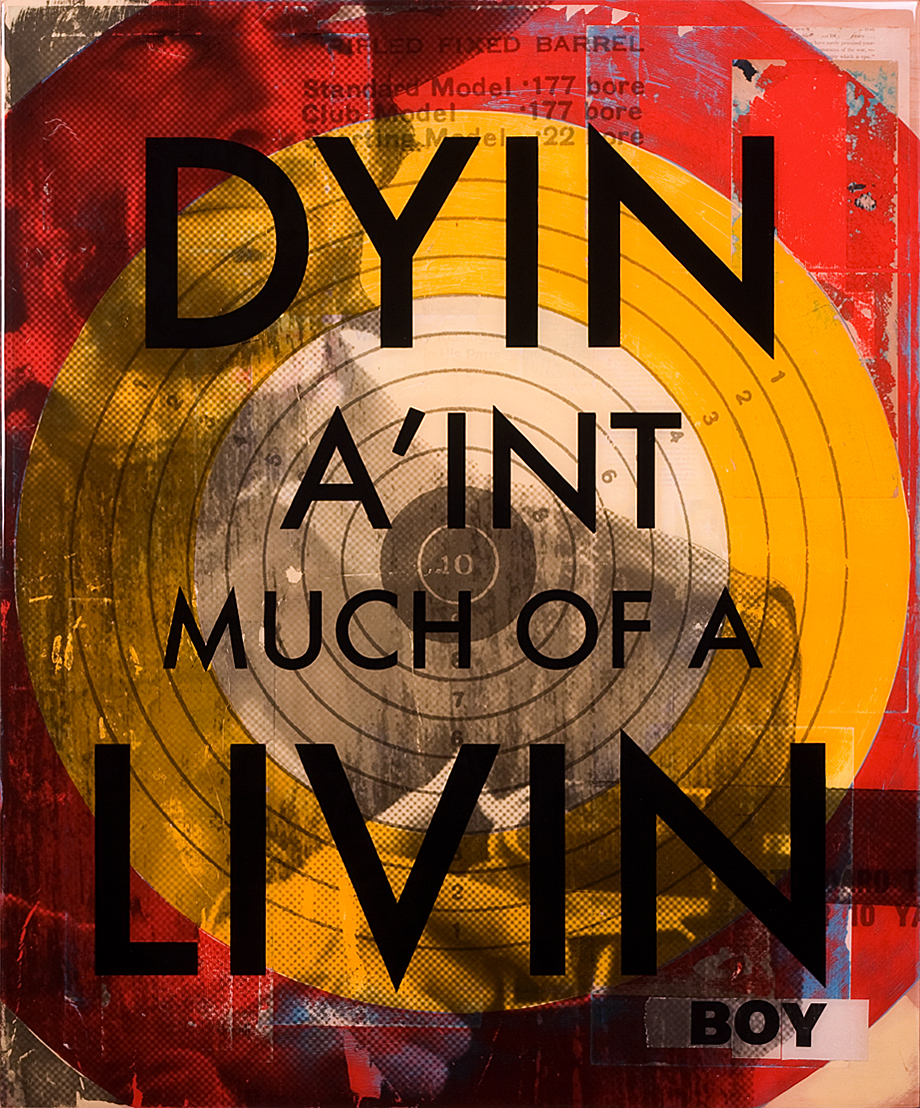 "Dyin A'int Much of a Livin ... Boy  30""x36"" Mixed Media Original on Board"