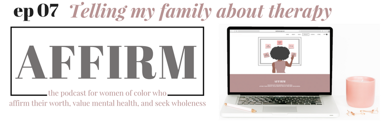 ep 07 affirm podcast telling my family about therapy redefine enough
