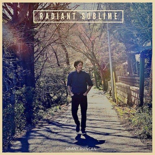 Grant Duncan - Album: Radiant SublimeRelease date: March 21, 2019