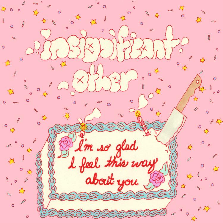 Insignificant Other - Album: i'm so glad i feel this way about youRelease date: April 17th, 2019Label: Counter Intuitive Records