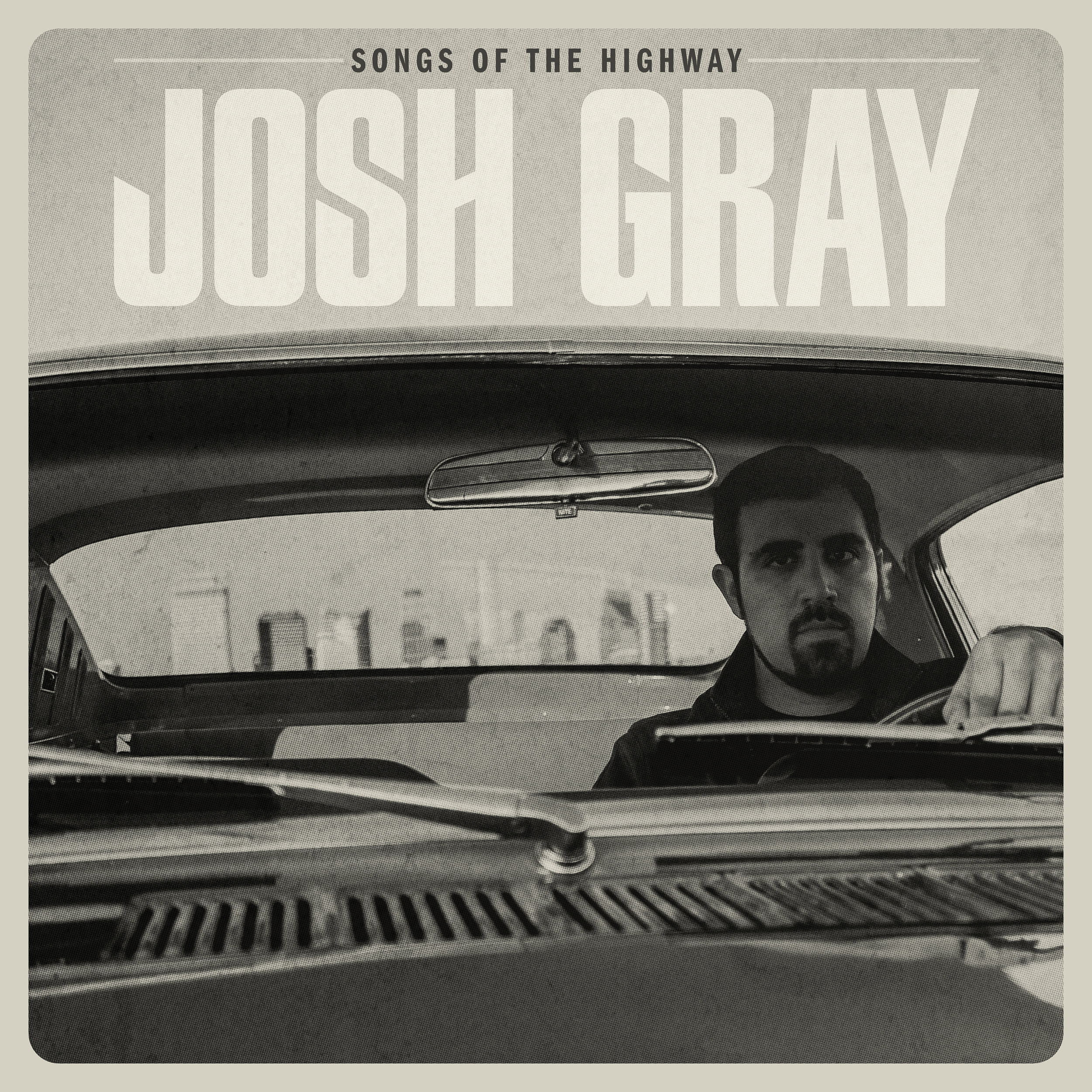 Josh Gray - Album: Songs of the HighwayRelease date: April 16th, 2019