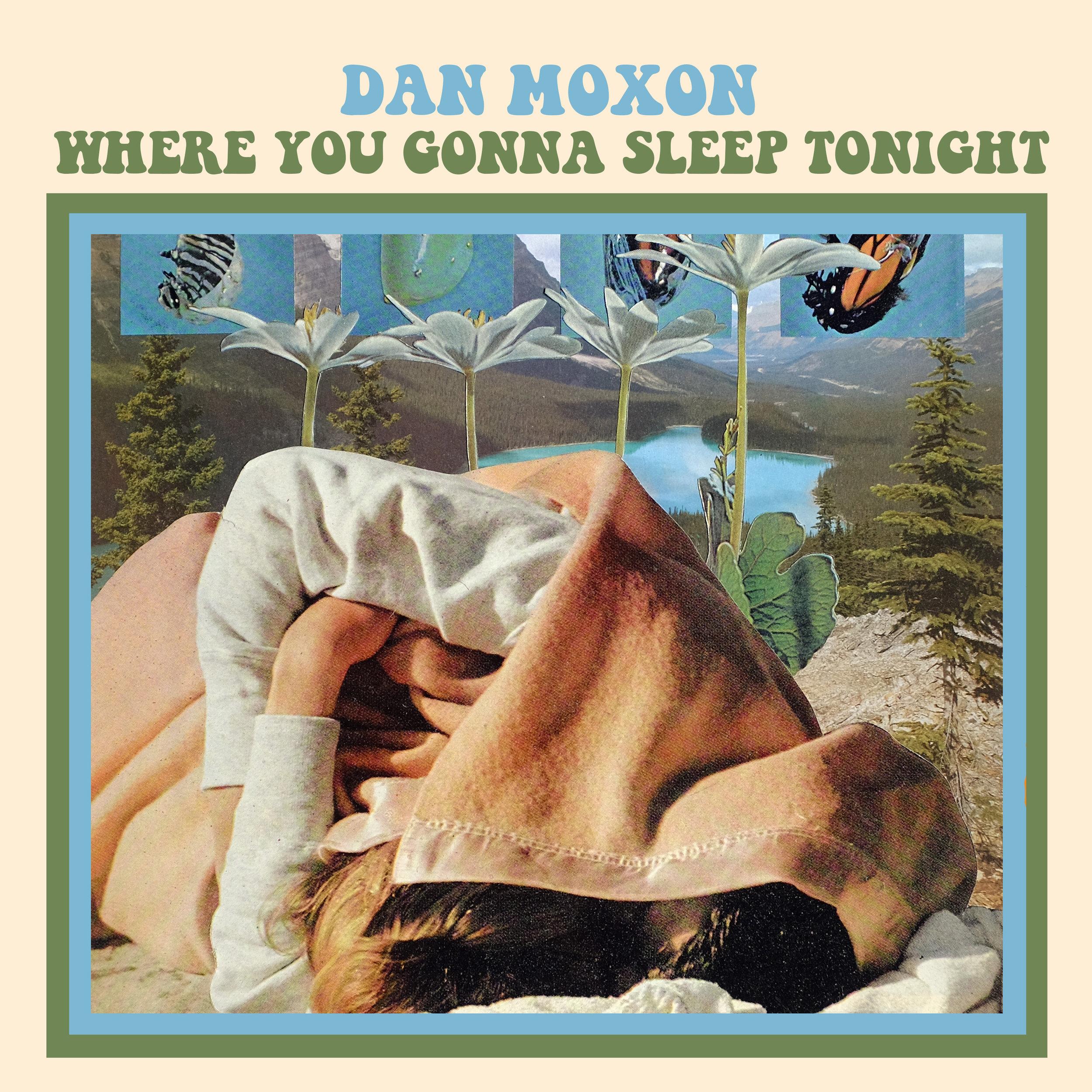 Dan Moxon - Single: Where You Gonna Sleep TonightRelease date: June 21, 2019