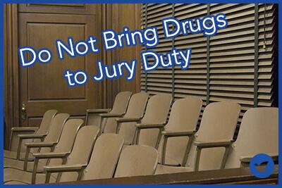 do-not-bring-drugs-to-jury-duty.jpg
