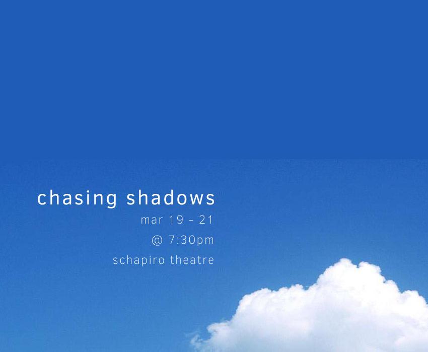 Chasing Shadows - written by Ben Hooverdirected by Rachel Karplighting by Peter W. Mitchell, sound by Ben Vigus, costumes by Ilana BreitmanColumbia University School of the ArtsSchapiro Theatre