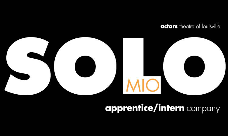 Solo Mios - Actors Theatre of LouisvilleApprentice/Intern CompanyVictor Jory Theatre