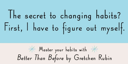 Secret to Changing, credit Gretchen Rubin 2015