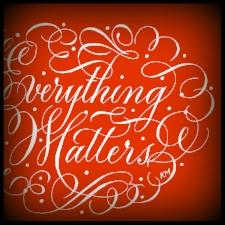Everything Matters001-edit.jpg