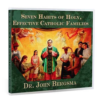 Seven Habits of Holy, Effective Catholic Families