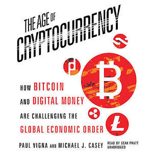 """The Age of Cryptocurrency: How Bitcoin and Digital Money Are Challenging The Global Economic Order""- by Paul Vigna and Michael J. Casey"