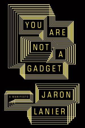 You Are Not a Gadgetby Jaron Lanier .jpg