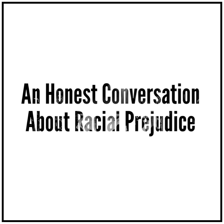An Honest Conversation About Racial Prejudice copy.png