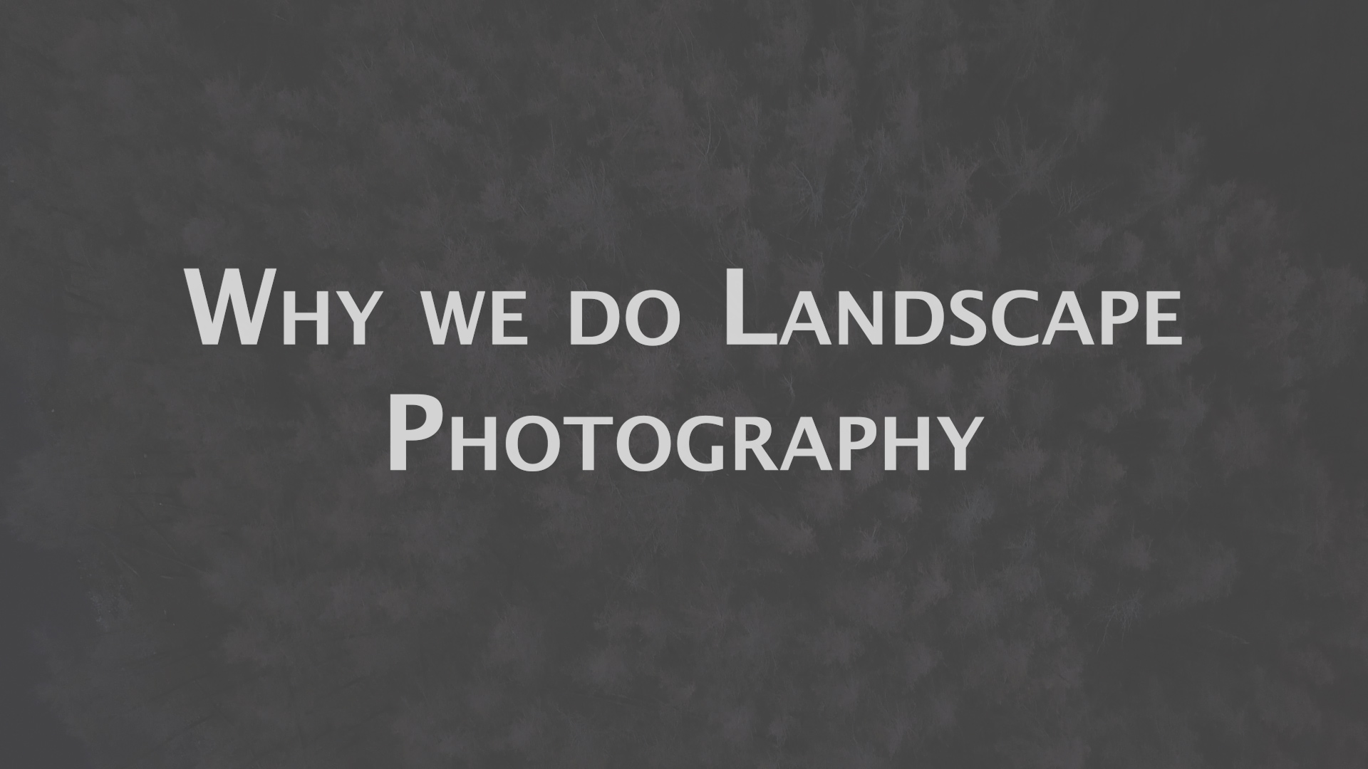 Why we do Landscape Photography