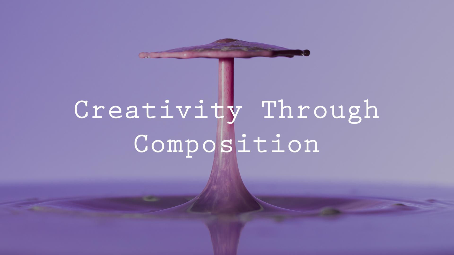 Creativity Through Composition.jpg