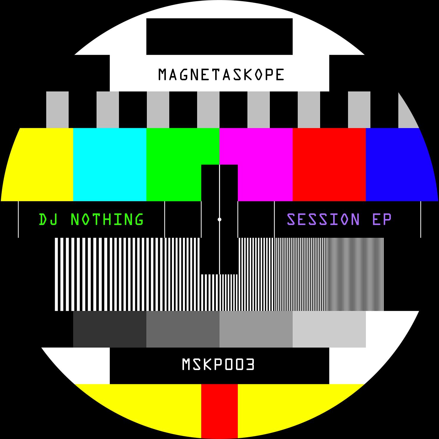 MSKP003 - DJ NOTHING // SESSION EPRELEASED 09.27.2018