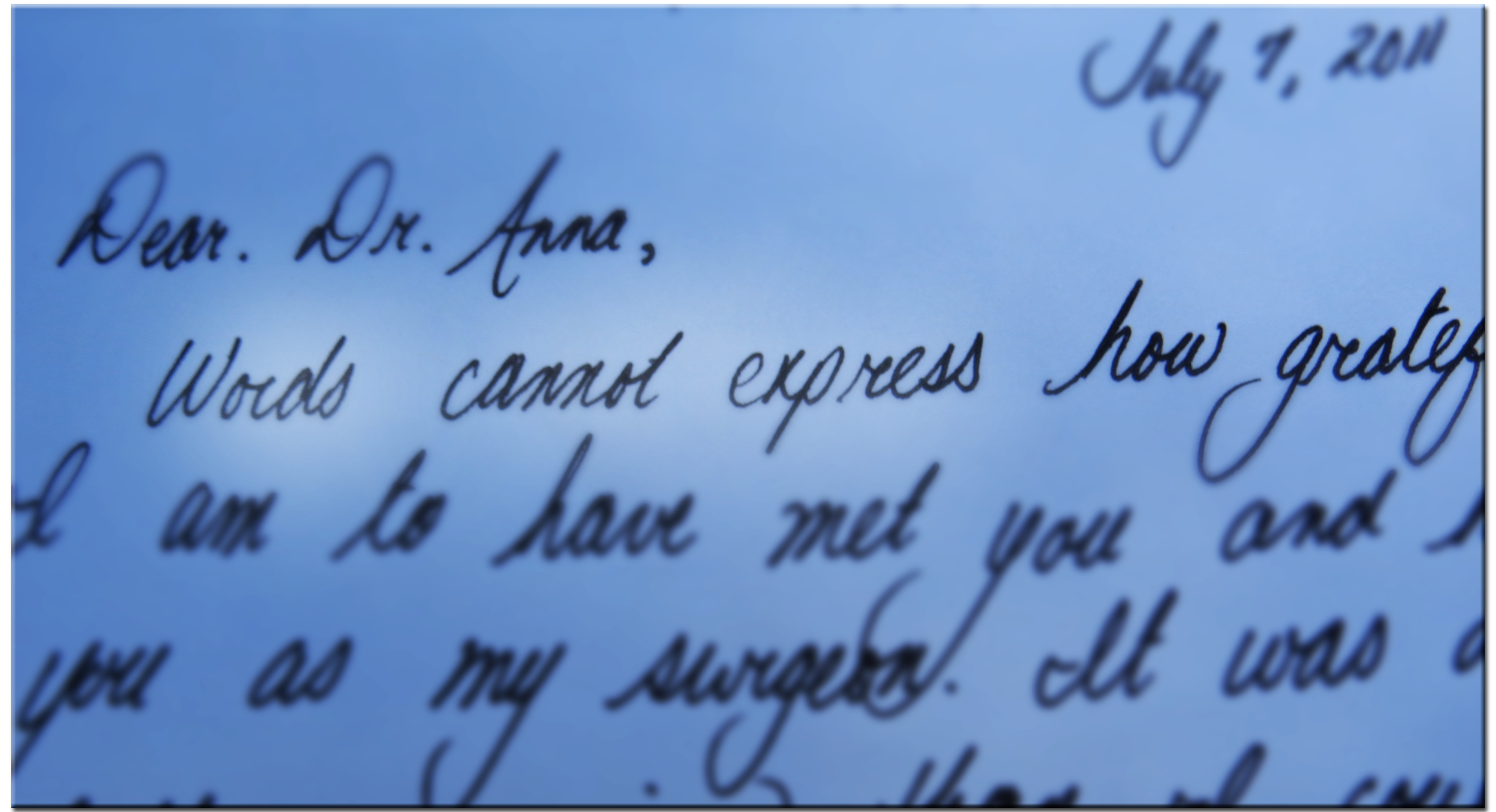 """Words cannot express how grateful I am to have met you and have you as my surgeon."""
