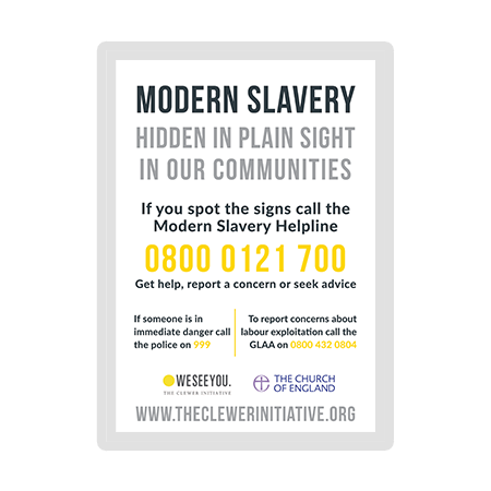 Modern Slavery Helpline Poster  Raise awareness of modern slavery in your church and community by putting up this poster and encouraging people to report any suspicions or concerns.   Download Modern Slavery Helpline Poster (221kb)