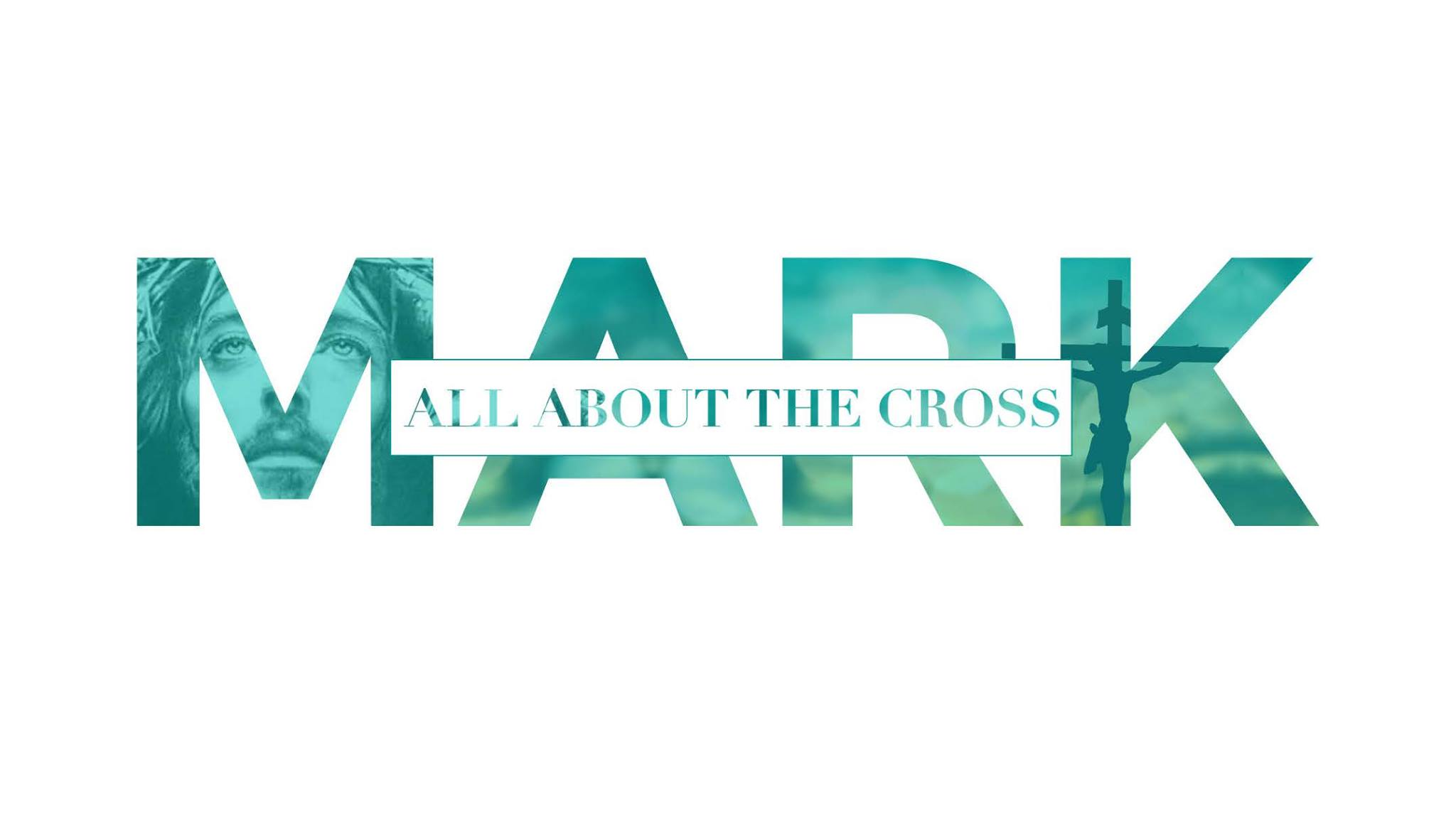 Mark: All About the Cross - 2/4/18–4/1/18