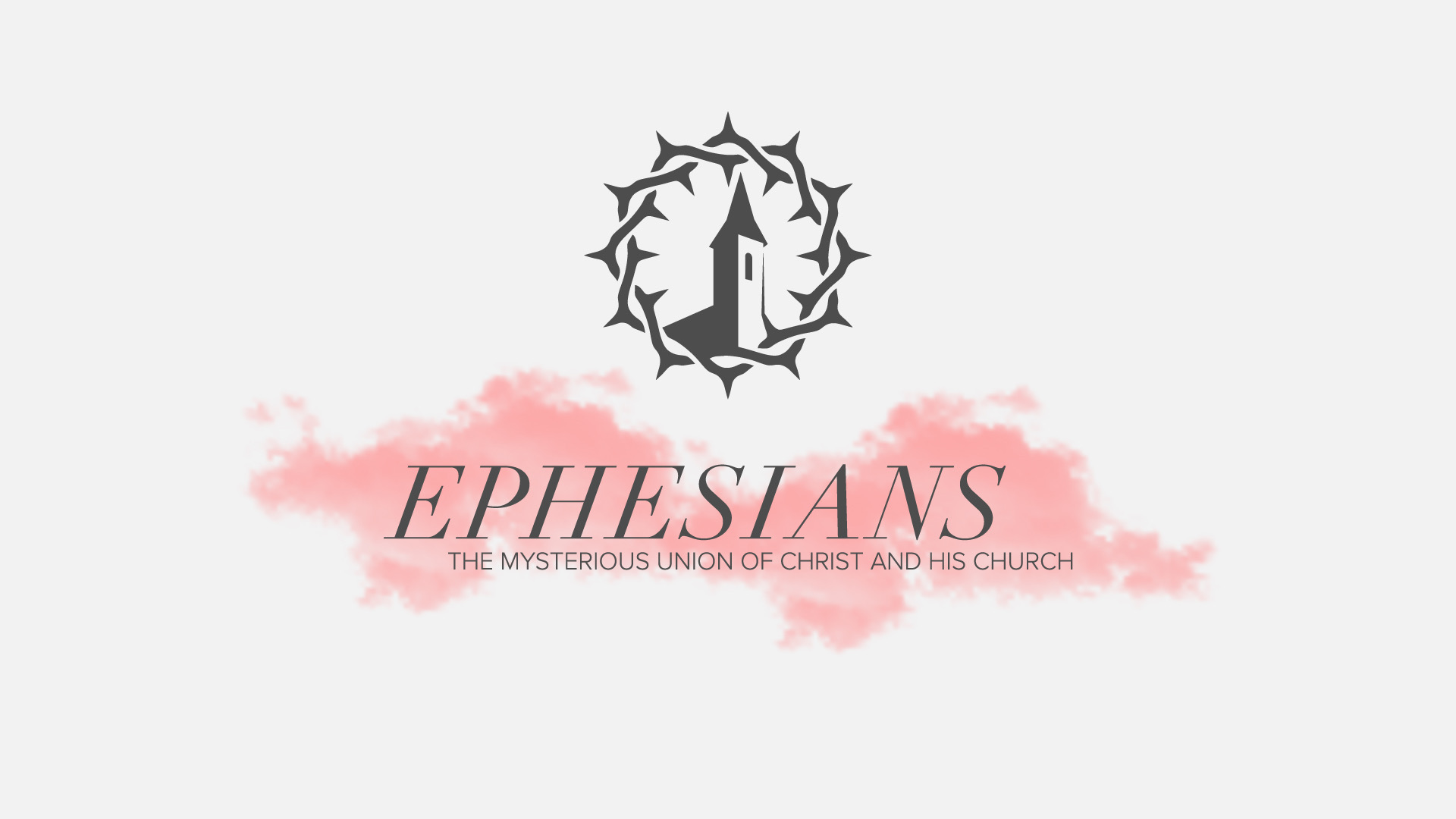 Ephesians - The Mysterious Union of Christ and His Church