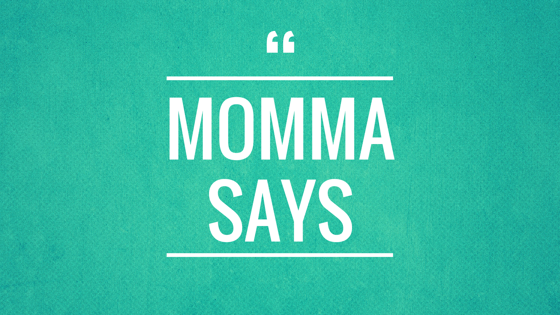 Momma Says.png